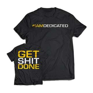 Dedicated T-Shirt Get Shit Done